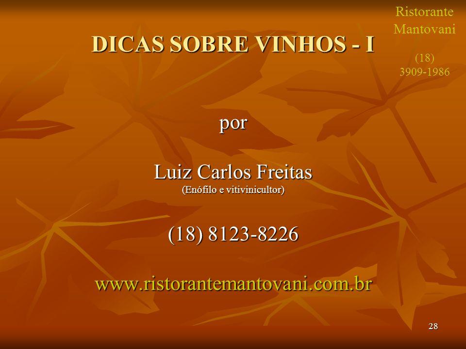 28 DICAS SOBRE VINHOS - I por Luiz Carlos Freitas (Enófilo e vitivinicultor) (18) 8123-8226 www.ristorantemantovani.com.br Ristorante Mantovani (18) 3