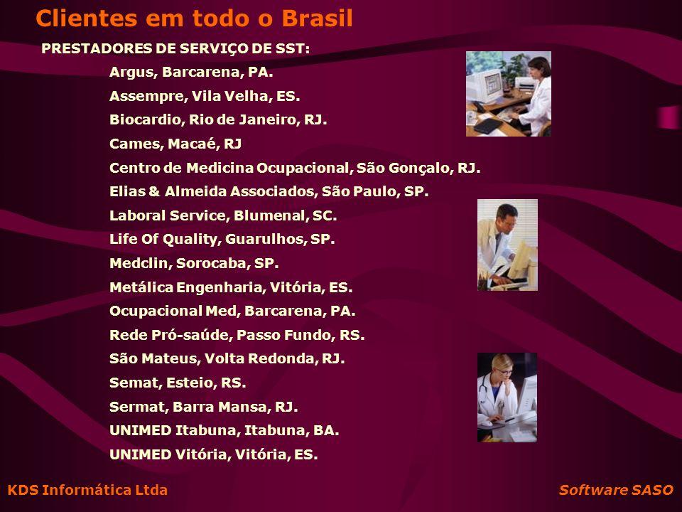KDS Informática Ltda Software SASO Clientes em todo o Brasil PRESTADORES DE SERVIÇO DE SST: Argus, Barcarena, PA. Assempre, Vila Velha, ES. Biocardio,