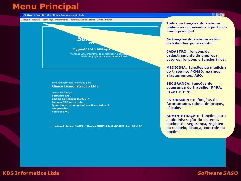 KDS Informática Ltda Software SASO Medicina do Trabalho PCMSO: -Montagem -Interface com PPRA e LTCAT -Relatório Annual -Convocação para exame periódico Recepção: -Atendimento -Marcação de consultas Médico: -Controle da Ficha Médica -Requisição de exames -Emissão de ASO -Registro de Afastamentos Tabelas Diversos Relatórios