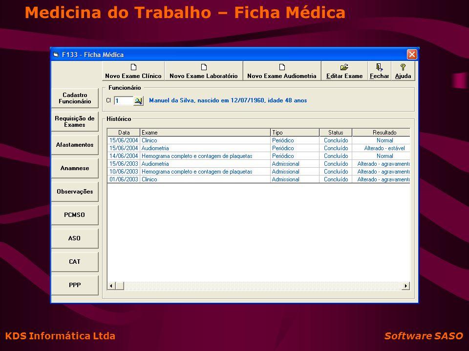 KDS Informática Ltda Software SASO Segurança do Trabalho Informações p/ documento base Emissão do PPRA Emissão do LTCAT Emissão do PPP Tabelas