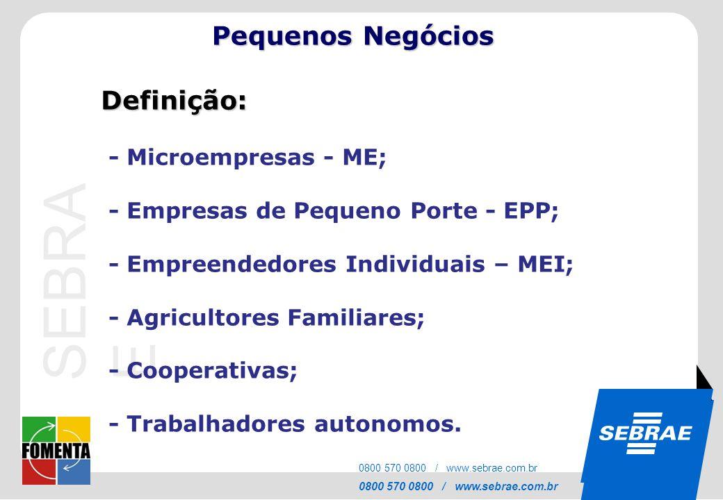 SEBRAE 0800 570 0800 / www.sebrae.com.br SEBRA E 0800 570 0800 / www.sebrae.com.br Definição: - Microempresas - ME; - Empresas de Pequeno Porte - EPP;