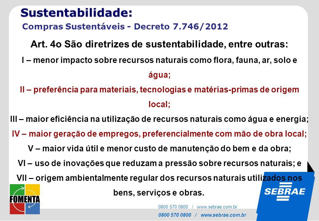 SEBRAE 0800 570 0800 / www.sebrae.com.br Compras Sustentáveis - Decreto 7.746/2012 Art. 4o São diretrizes de sustentabilidade, entre outras: I – menor