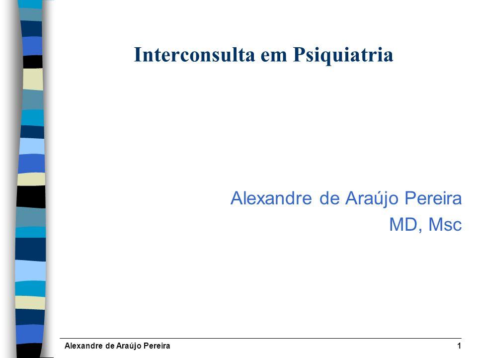 Alexandre de Araújo Pereira1 Interconsulta em Psiquiatria Alexandre de Araújo Pereira MD, Msc