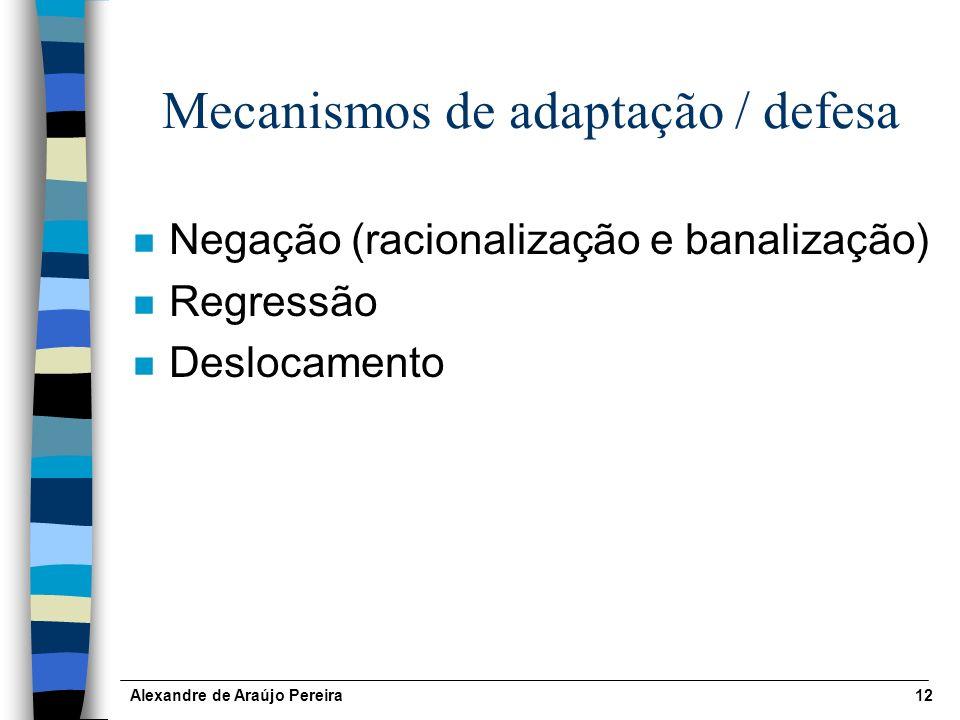 Alexandre de Araújo Pereira12 Mecanismos de adaptação / defesa n Negação (racionalização e banalização) n Regressão n Deslocamento