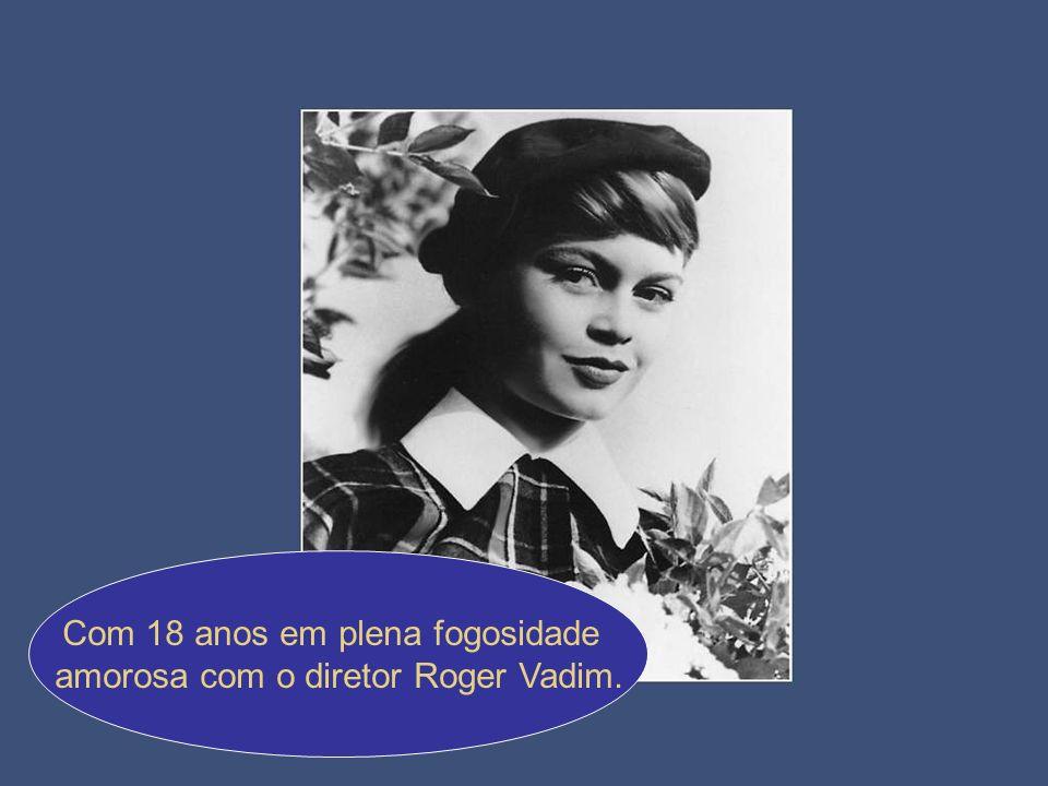 Com 18 anos em plena fogosidade amorosa com o diretor Roger Vadim.