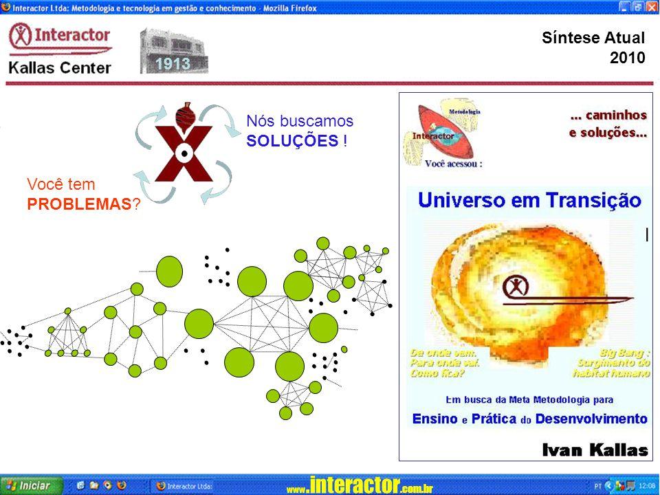 www.interactor.com.br 1913 Síntese Atual 2010 Você tem PROBLEMAS? Nós buscamos SOLUÇÕES !