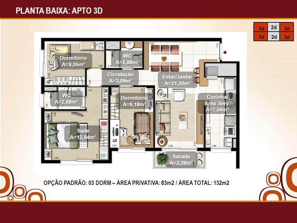 PLANTA BAIXA: APTO 3D Cozinha/ Área Serv. A=7,56m² Estar/JantarA=21,20m² WCA=2,88m² DormitórioA=8,05m² SuíteA=12,84m² CirculaçãoA=3,09m² WCA=2,88m² Do
