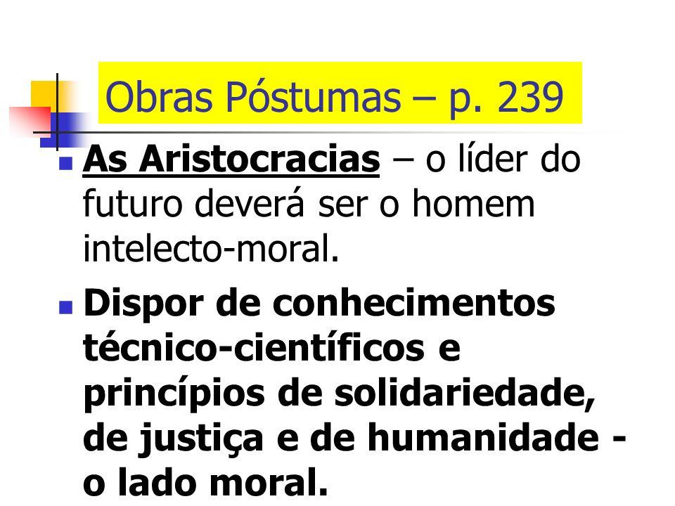 Obras Póstumas – p.239 As Aristocracias – o líder do futuro deverá ser o homem intelecto-moral.