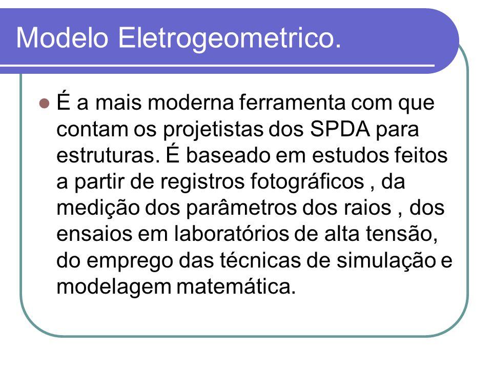 Modelo Eletrogeometrico. É a mais moderna ferramenta com que contam os projetistas dos SPDA para estruturas. É baseado em estudos feitos a partir de r