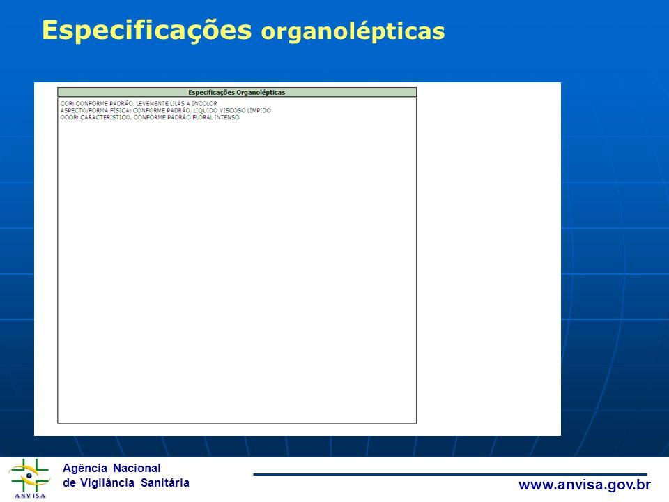 Agência Nacional de Vigilância Sanitária www.anvisa.gov.br Especificações organolépticas