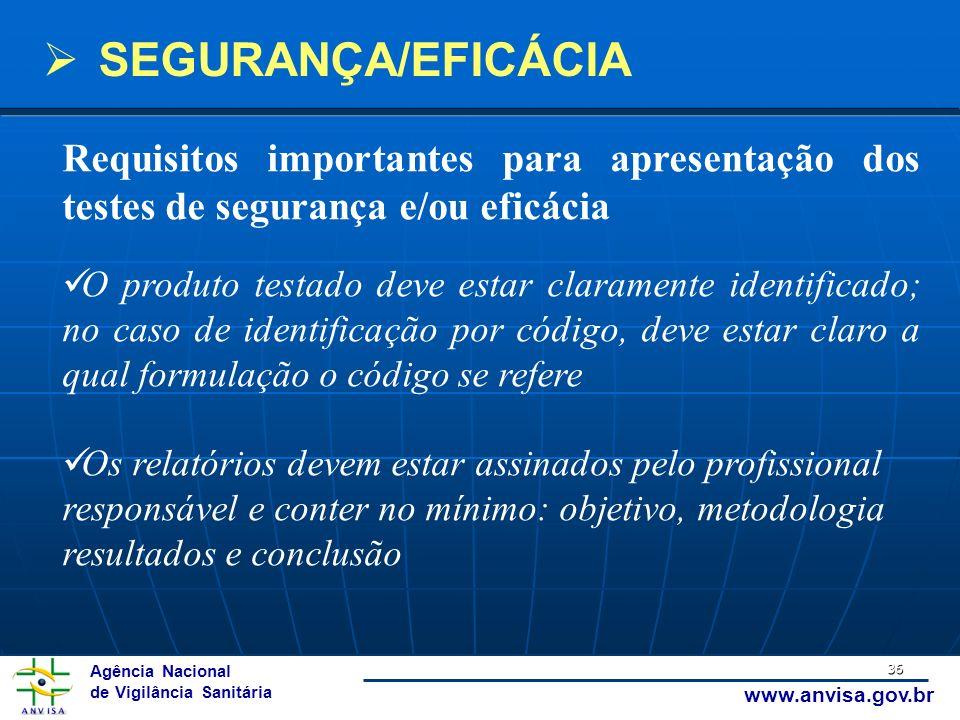 Agência Nacional de Vigilância Sanitária www.anvisa.gov.br SEGURANÇA/EFICÁCIA 36 Requisitos importantes para apresentação dos testes de segurança e/ou