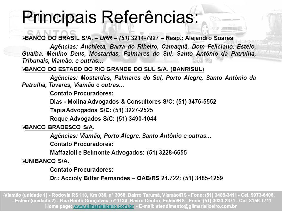 Principais Referências: BANCO DO BRASIL S/A. – URR – (51) 3214-7927 – Resp.: Alejandro Soares Agências: Anchieta, Barra do Ribeiro, Camaquã, Dom Felic