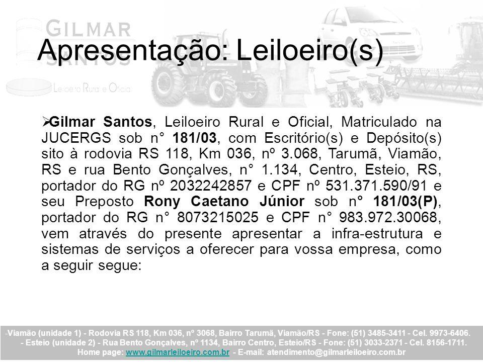 Apresentação: Leiloeiro(s) Gilmar Santos, Leiloeiro Rural e Oficial, Matriculado na JUCERGS sob n° 181/03, com Escritório(s) e Depósito(s) sito à rodo