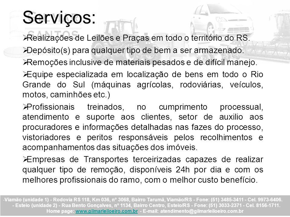 Serviços: Realizações de Leilões e Praças em todo o território do RS. Depósito(s) para qualquer tipo de bem a ser armazenado. Remoções inclusive de ma