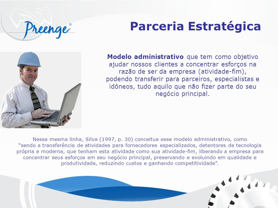 Nessa mesma linha, Silva (1997, p. 30) conceitua esse modelo administrativo, como sendo a transferência de atividades para fornecedores especializados