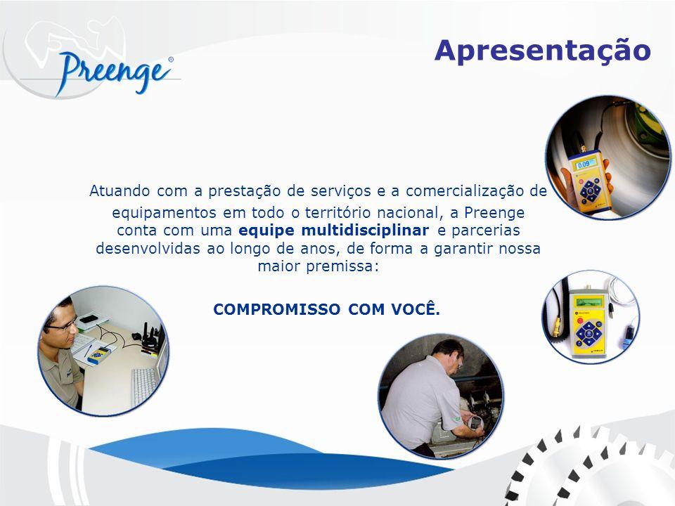 Apresentação Atuando com a prestação de serviços e a comercialização de equipamentos em todo o território nacional, a Preenge conta com uma equipe mul