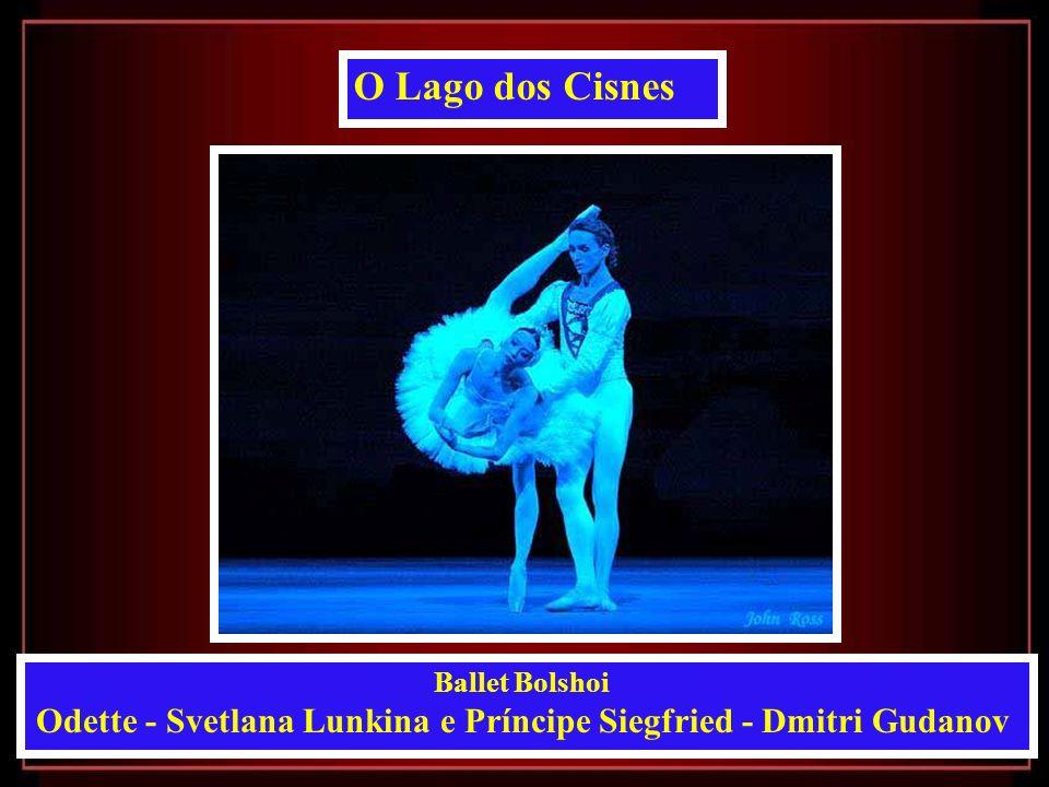 Ballet Bolshoi Odette - Svetlana Lunkina e Príncipe Siegfried - Dmitri Gudanov O Lago dos Cisnes