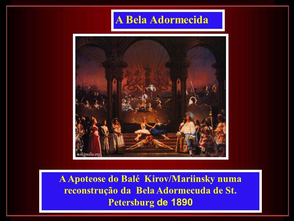 A Bela Adormecida - Op. 66 Encenado pela primeira vez em 1890 no Teatro Marijnsky, São Petersburgo. A Bela Adormecida