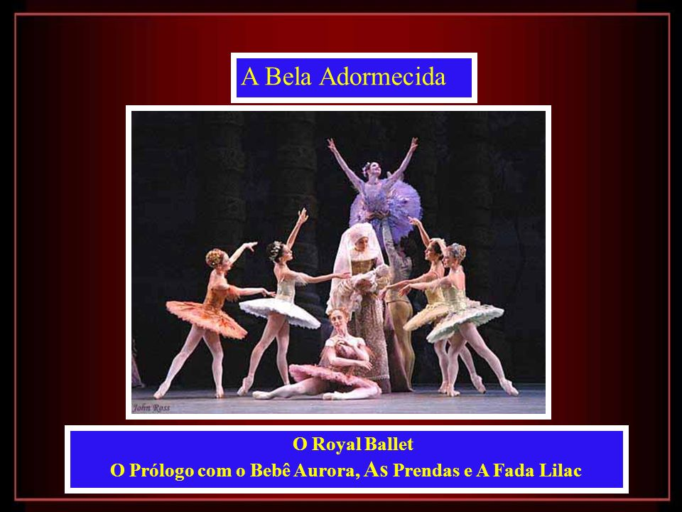 A Bela Adormecida O Royal Ballet O Prólogo com o Bebê Aurora, As Prendas e A Fada Lilac