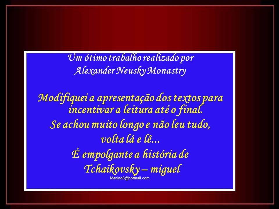 Um ótimo trabalho realizado por Alexander Neusky Monastry Modifiquei a apresentação dos textos para incentivar a leitura até o final.