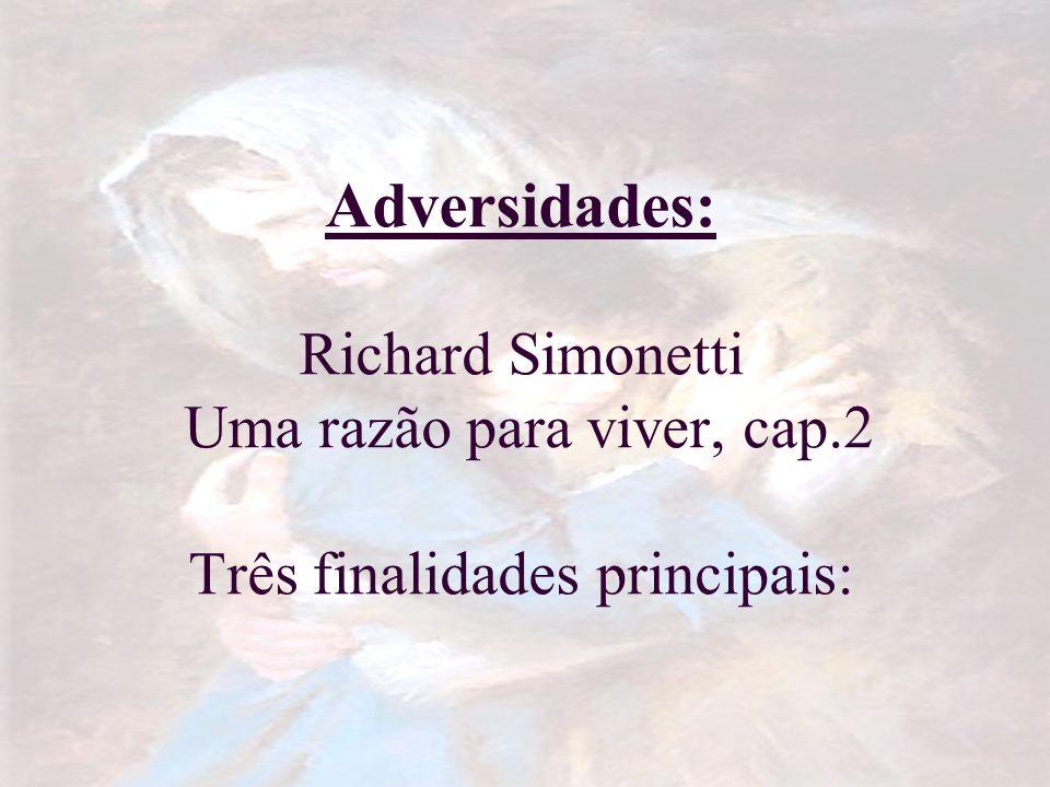 Adversidades: Richard Simonetti Uma razão para viver, cap.2 Três finalidades principais: