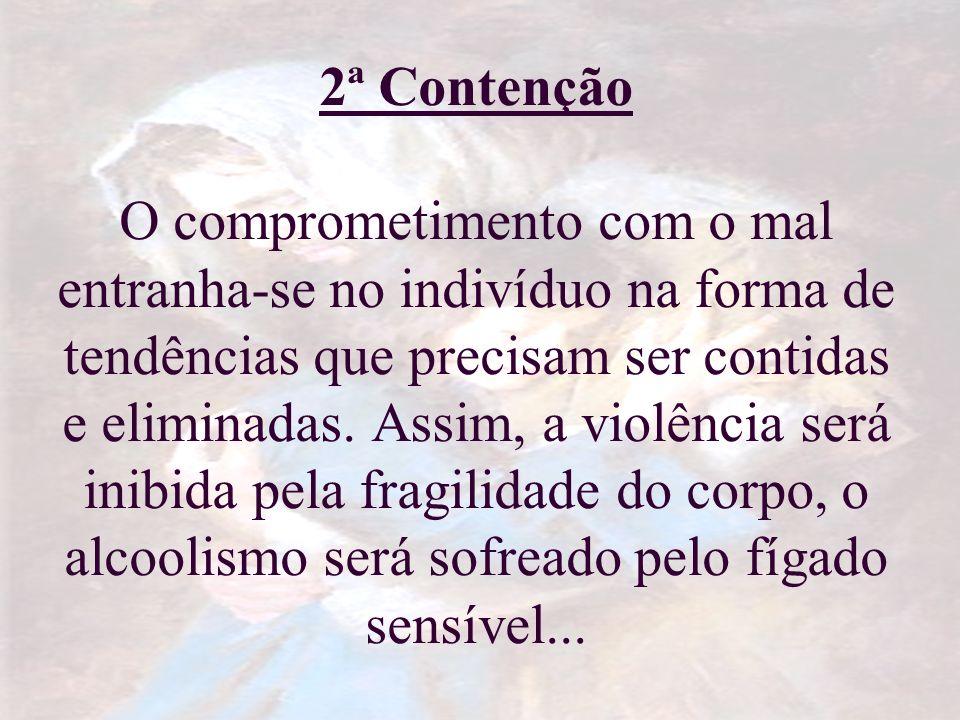 2ª Contenção O comprometimento com o mal entranha-se no indivíduo na forma de tendências que precisam ser contidas e eliminadas. Assim, a violência se