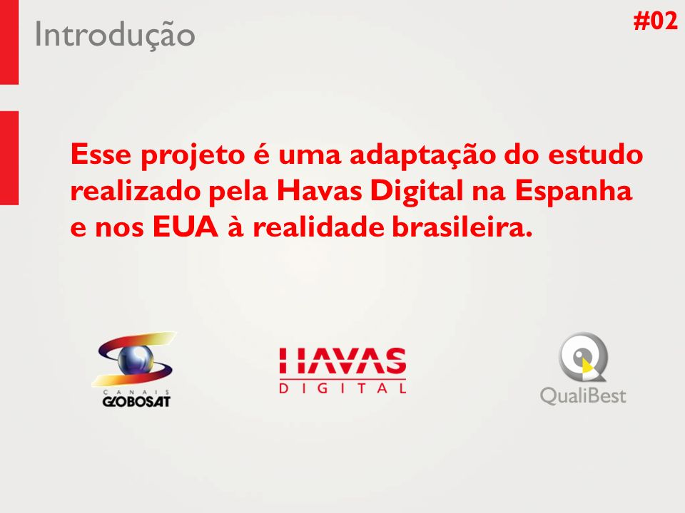 Introdução #02 Esse projeto é uma adaptação do estudo realizado pela Havas Digital na Espanha e nos EUA à realidade brasileira.