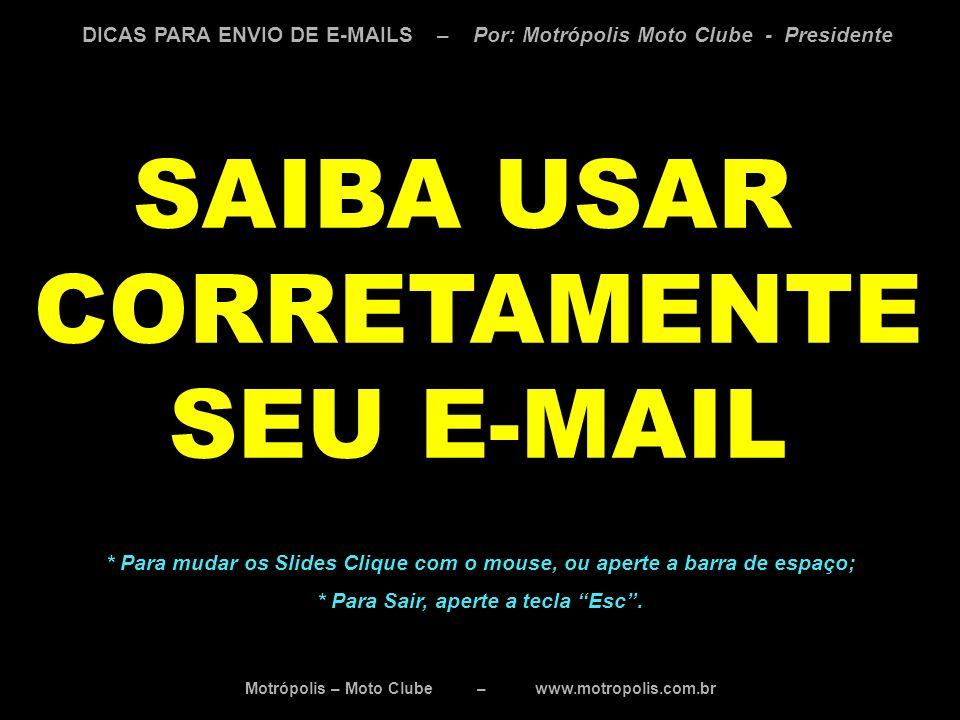 Motrópolis – Moto Clube – www.motropolis.com.br DICAS PARA ENVIO DE E-MAILS – Por: Motrópolis Moto Clube - Presidente SAIBA USAR CORRETAMENTE SEU E-MA