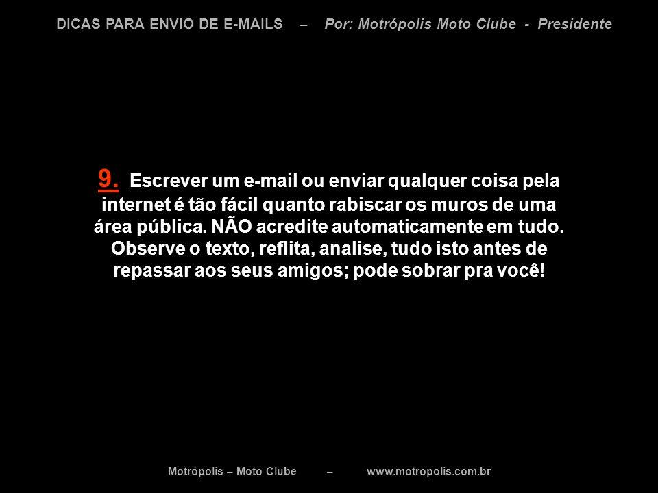 Motrópolis – Moto Clube – www.motropolis.com.br DICAS PARA ENVIO DE E-MAILS – Por: Motrópolis Moto Clube - Presidente 9. Escrever um e-mail ou enviar