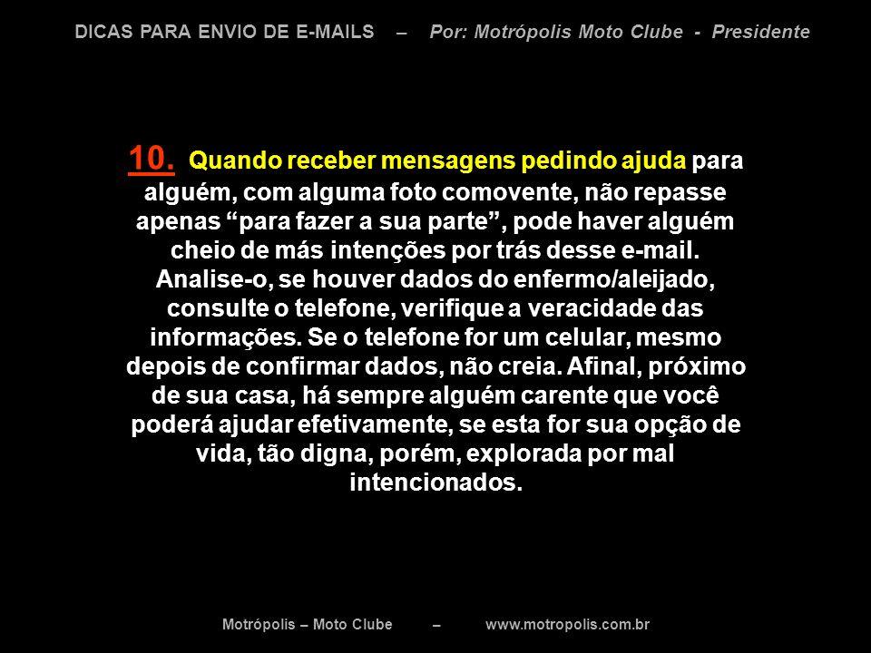 Motrópolis – Moto Clube – www.motropolis.com.br DICAS PARA ENVIO DE E-MAILS – Por: Motrópolis Moto Clube - Presidente 10. Quando receber mensagens ped