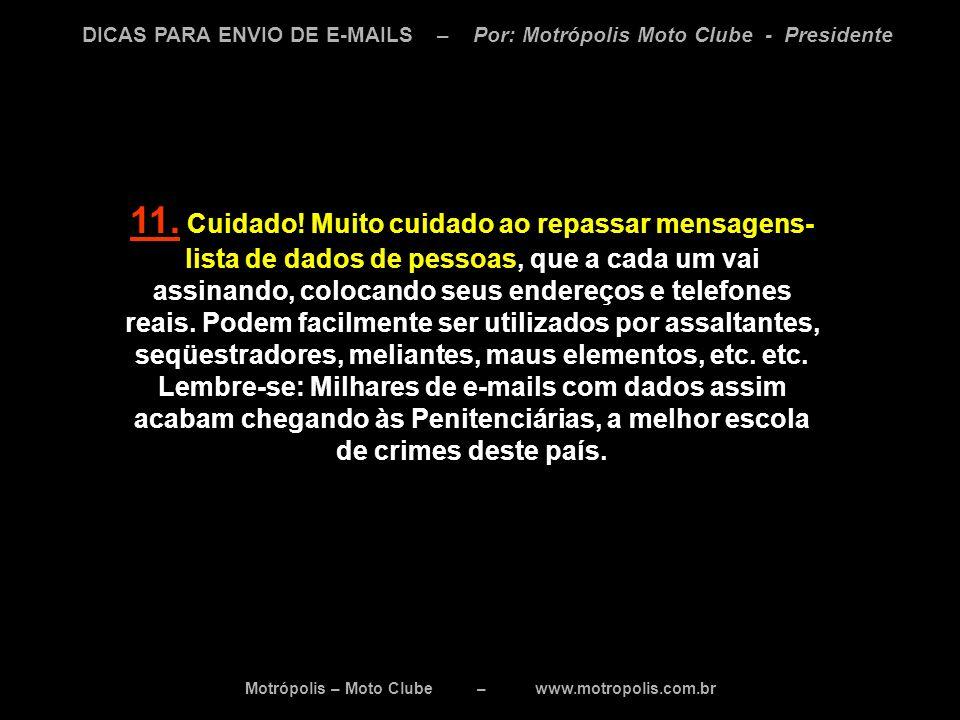 Motrópolis – Moto Clube – www.motropolis.com.br DICAS PARA ENVIO DE E-MAILS – Por: Motrópolis Moto Clube - Presidente 11. Cuidado! Muito cuidado ao re