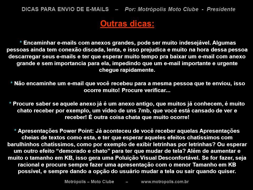 Motrópolis – Moto Clube – www.motropolis.com.br DICAS PARA ENVIO DE E-MAILS – Por: Motrópolis Moto Clube - Presidente Outras dicas: * Encaminhar e-mai