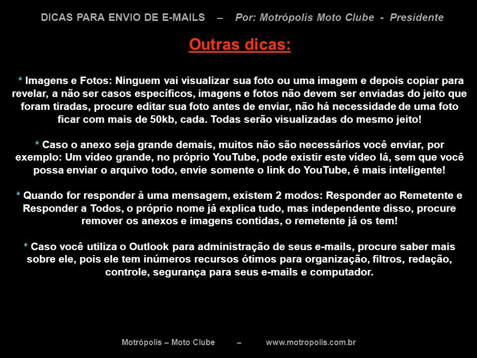 Motrópolis – Moto Clube – www.motropolis.com.br DICAS PARA ENVIO DE E-MAILS – Por: Motrópolis Moto Clube - Presidente Outras dicas: * Imagens e Fotos: