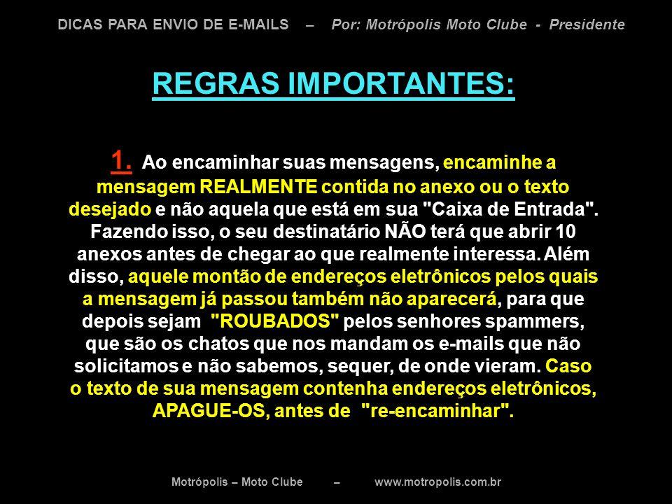 Motrópolis – Moto Clube – www.motropolis.com.br DICAS PARA ENVIO DE E-MAILS – Por: Motrópolis Moto Clube - Presidente REGRAS IMPORTANTES: 1. Ao encami