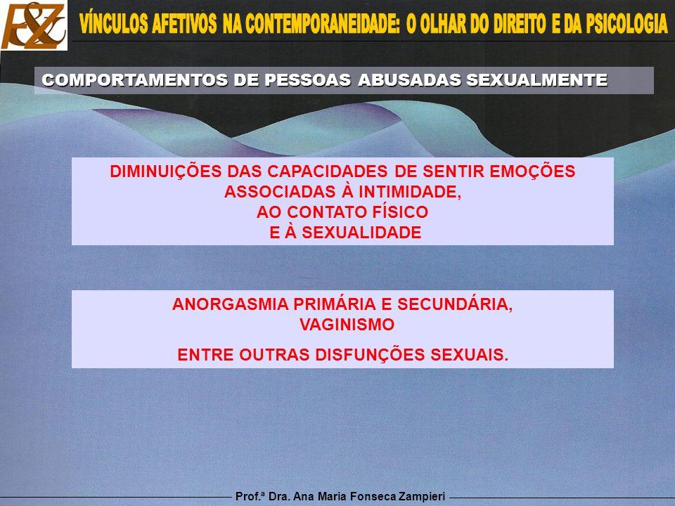 Prof.ª Dra. Ana Maria Fonseca Zampieri DIMINUIÇÕES DAS CAPACIDADES DE SENTIR EMOÇÕES ASSOCIADAS À INTIMIDADE, AO CONTATO FÍSICO E À SEXUALIDADE COMPOR