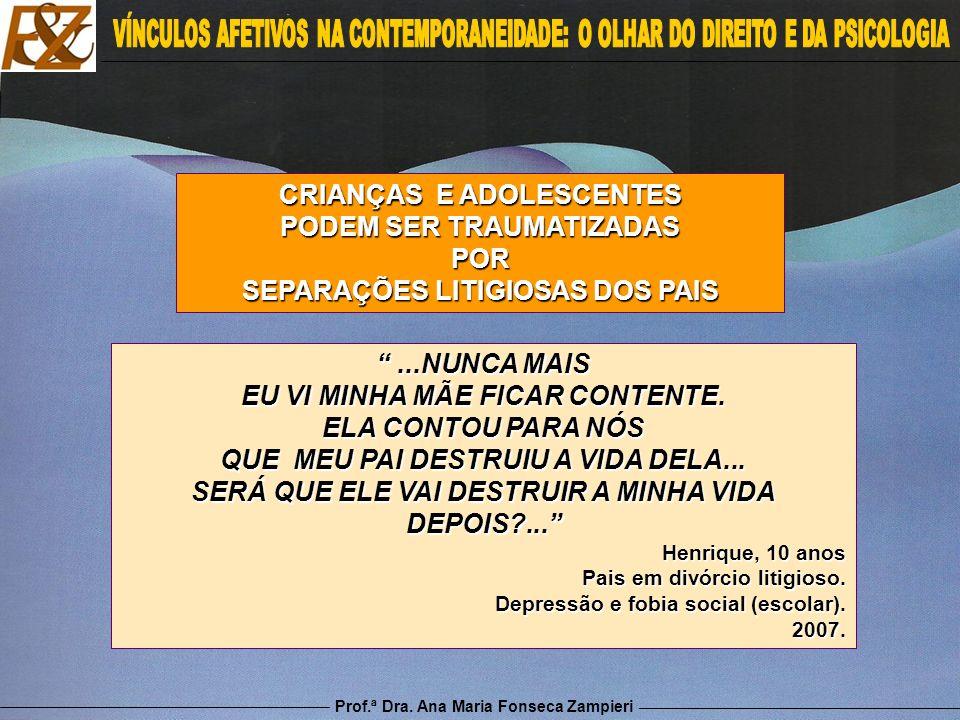 Prof.ª Dra. Ana Maria Fonseca Zampieri CRIANÇAS E ADOLESCENTES PODEM SER TRAUMATIZADAS POR SEPARAÇÕES LITIGIOSAS DOS PAIS...NUNCA MAIS...NUNCA MAIS EU