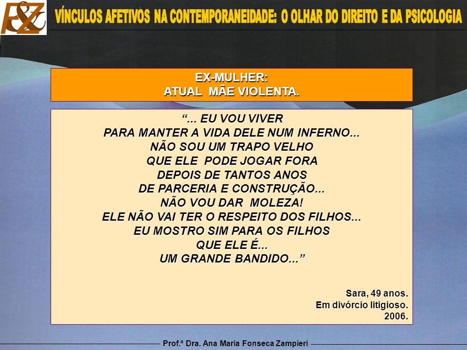 Prof.ª Dra. Ana Maria Fonseca Zampieri EX-MULHER: ATUAL MÃE VIOLENTA.... EU VOU VIVER PARA MANTER A VIDA DELE NUM INFERNO... NÃO SOU UM TRAPO VELHO QU