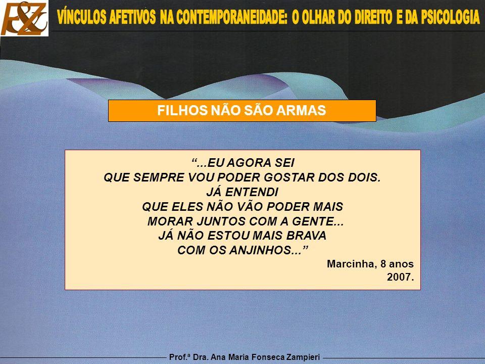 Prof.ª Dra. Ana Maria Fonseca Zampieri FILHOS NÃO SÃO ARMAS...EU AGORA SEI QUE SEMPRE VOU PODER GOSTAR DOS DOIS. JÁ ENTENDI QUE ELES NÃO VÃO PODER MAI