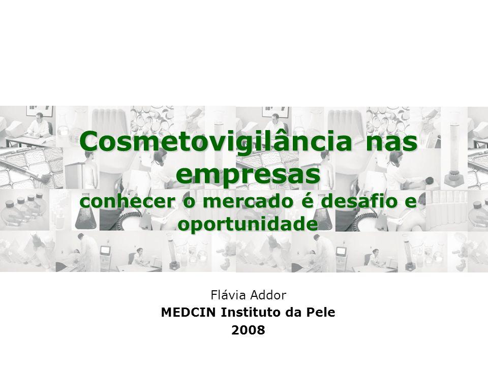 Cosmetovigilância nas empresas conhecer o mercado é desafio e oportunidade Flávia Addor MEDCIN Instituto da Pele 2008