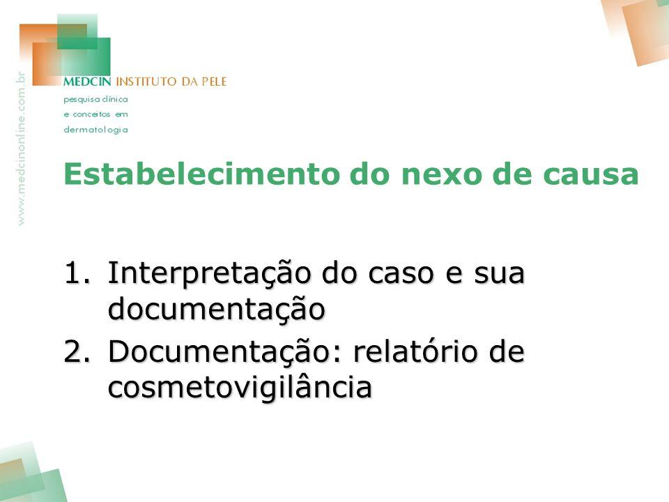 Estabelecimento do nexo de causa 1.Interpretação do caso e sua documentação 2.Documentação: relatório de cosmetovigilância
