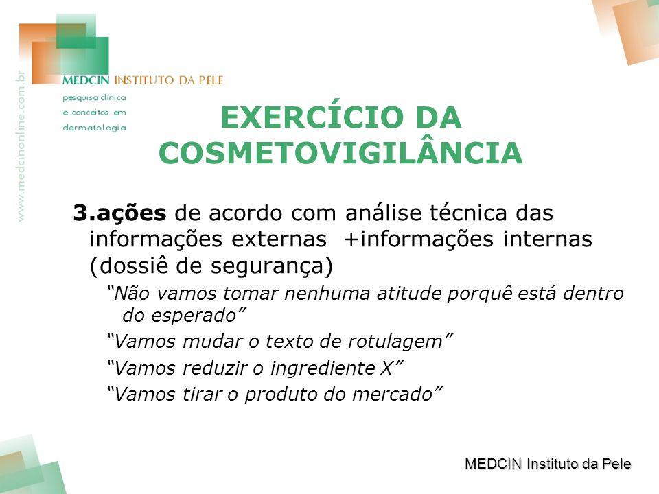 EXERCÍCIO DA COSMETOVIGILÂNCIA 3.ações de acordo com análise técnica das informações externas +informações internas (dossiê de segurança) Não vamos to