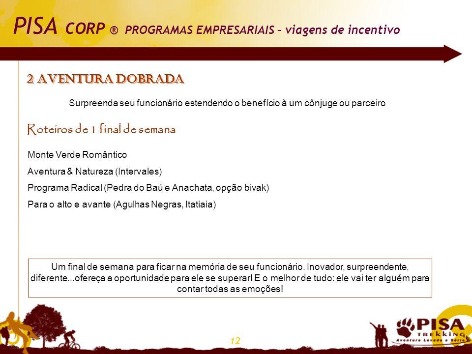 12 PISA CORP ® PROGRAMAS EMPRESARIAIS – viagens de incentivo 2 AVENTURA DOBRADA Surpreenda seu funcionário estendendo o benefício à um cônjuge ou parc