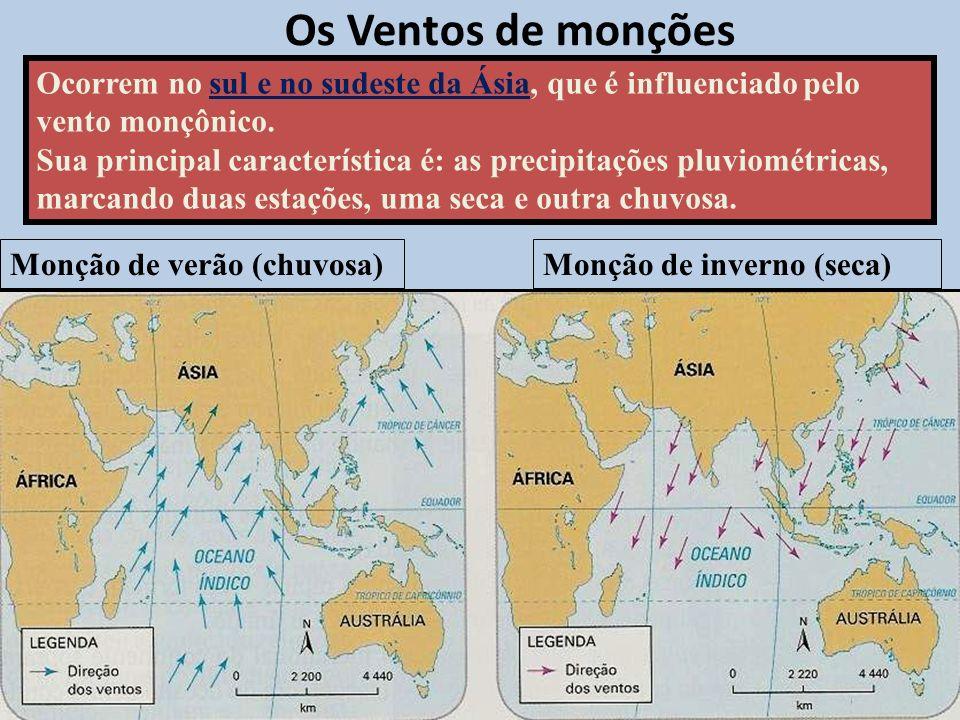 Os Ventos de monções Monção de verão (chuvosa)Monção de inverno (seca) Ocorrem no sul e no sudeste da Ásia, que é influenciado pelo vento monçônico.