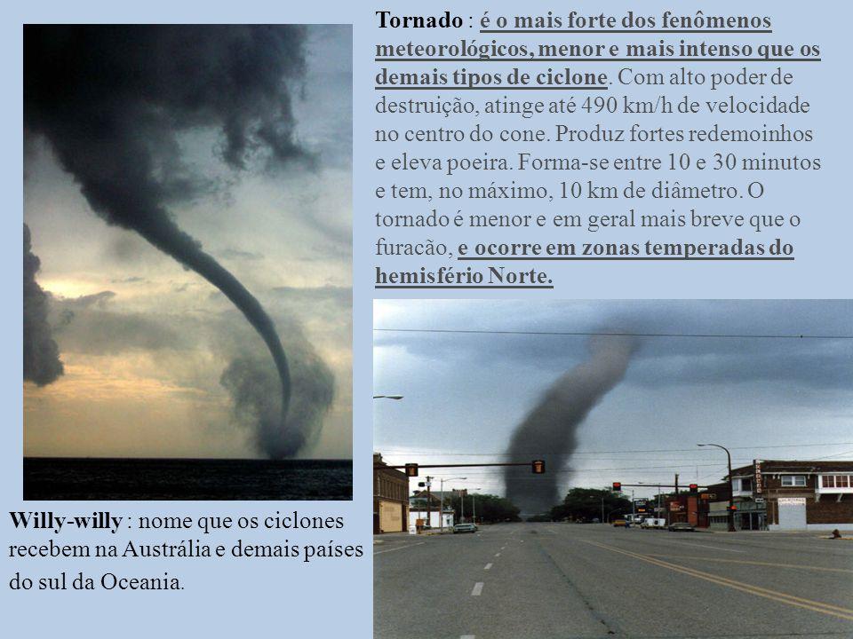 Tornado : é o mais forte dos fenômenos meteorológicos, menor e mais intenso que os demais tipos de ciclone.