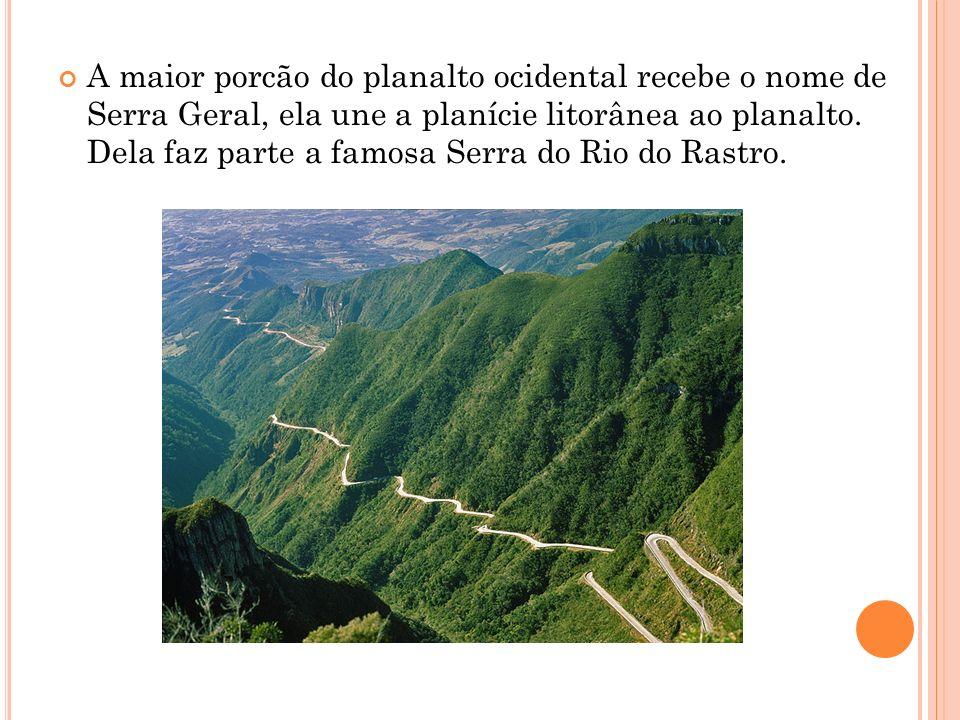 A maior porcão do planalto ocidental recebe o nome de Serra Geral, ela une a planície litorânea ao planalto.
