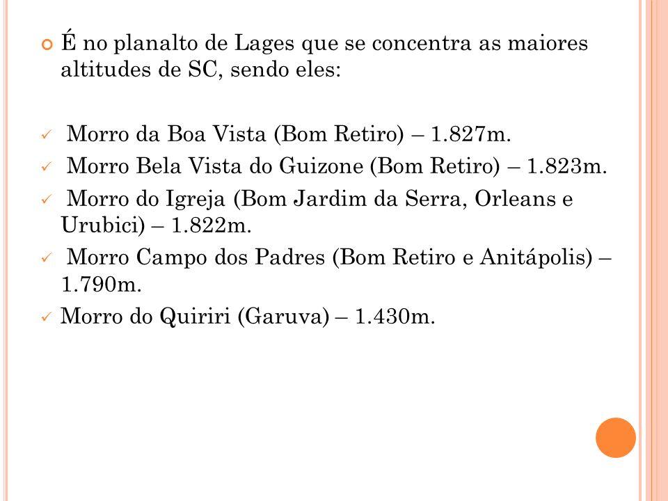 É no planalto de Lages que se concentra as maiores altitudes de SC, sendo eles: Morro da Boa Vista (Bom Retiro) – 1.827m.