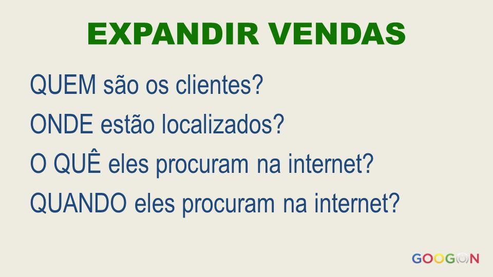 EXPANDIR VENDAS QUEM são os clientes.ONDE estão localizados.