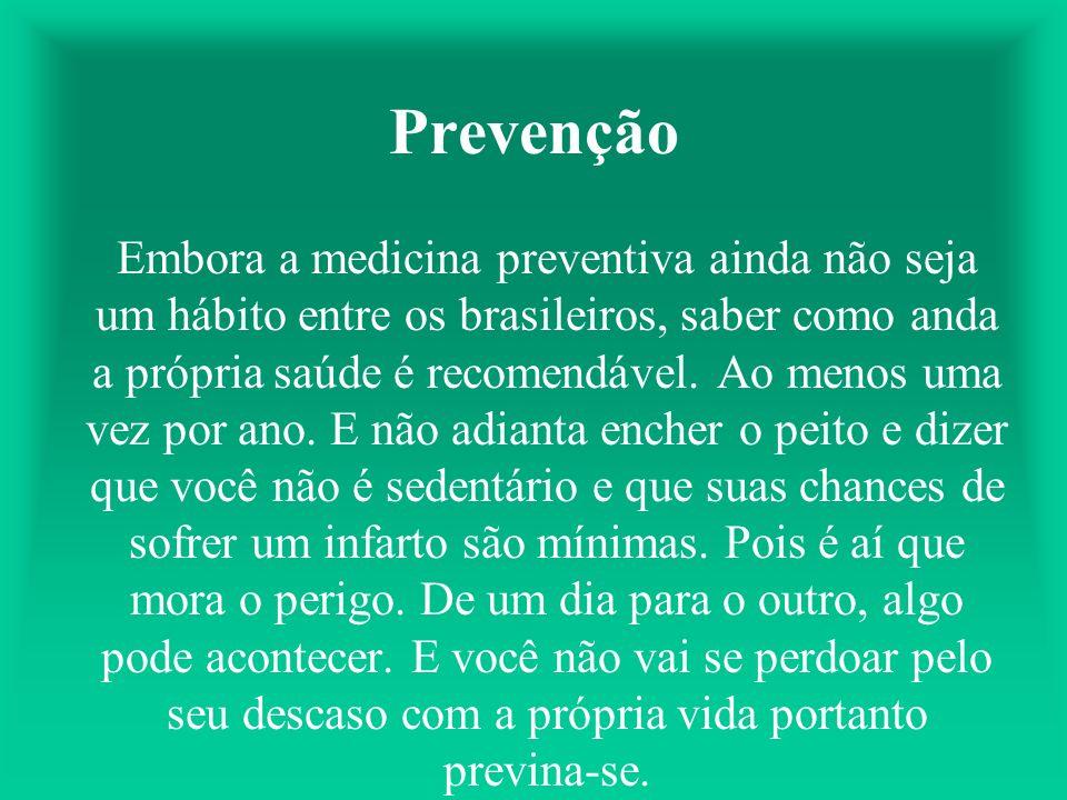 Prevenção Embora a medicina preventiva ainda não seja um hábito entre os brasileiros, saber como anda a própria saúde é recomendável.