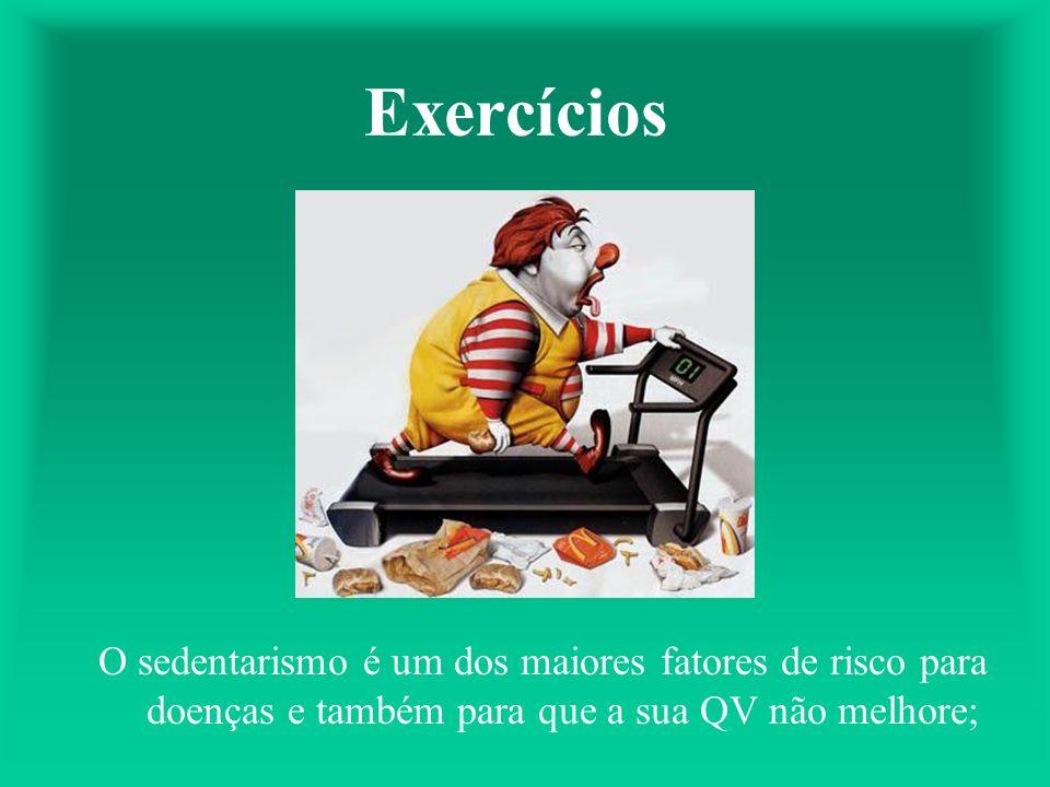 Exercícios O sedentarismo é um dos maiores fatores de risco para doenças e também para que a sua QV não melhore;
