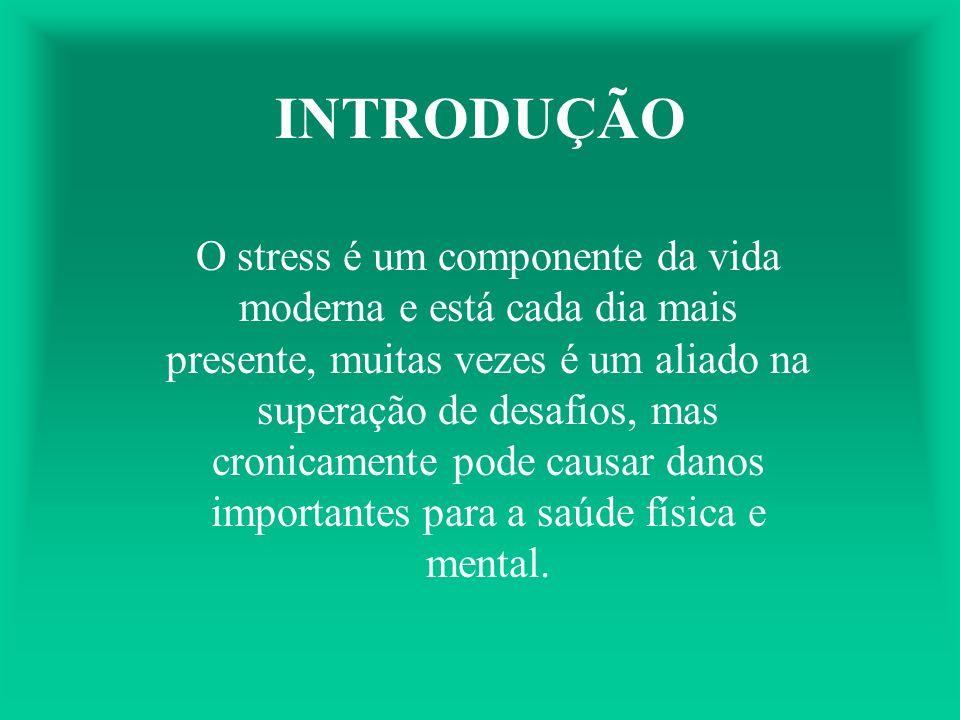 INTRODUÇÃO O stress é um componente da vida moderna e está cada dia mais presente, muitas vezes é um aliado na superação de desafios, mas cronicamente pode causar danos importantes para a saúde física e mental.